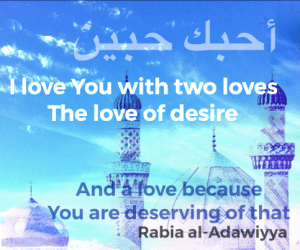 I love You with two loves – Rabiʿa al-ʿAdawiyya