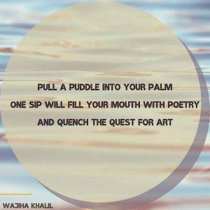 Pull a puddle into your palm – Wajiha Khalil