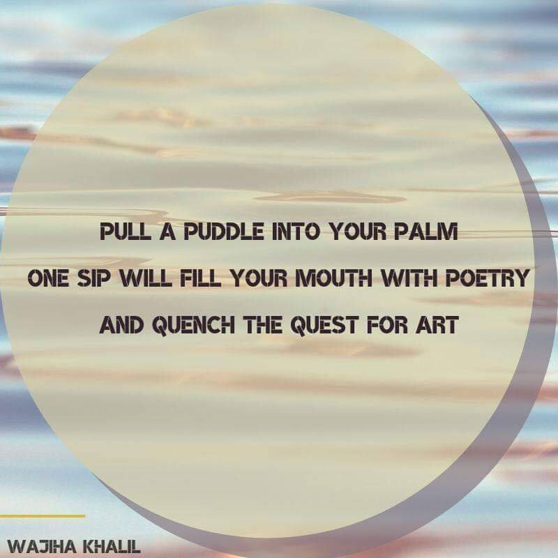 Pull a puddle into your palm – Wajiha Khalil