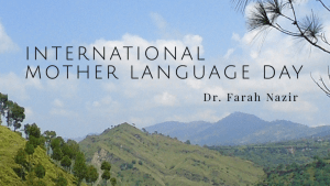 International Mother Language Day – Dr. Farah Nazir