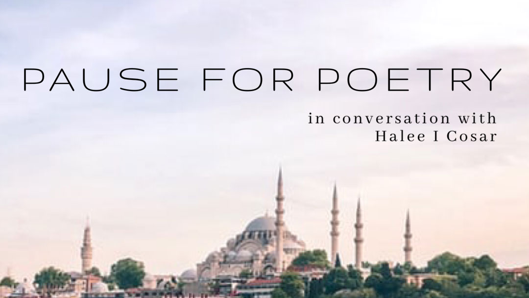 Pause for Poetry – In Conversation with Halee I Cosar