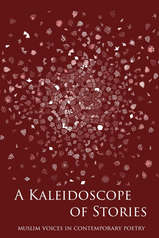A Kaleidoscope of Stories – Muslim Voices in Contemporary Poetry Hardcover edition